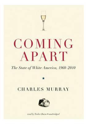 Coming Apart Lib/E: The State of WhiteAmerica,1960-2010