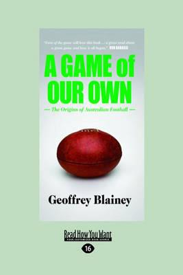 A Game of Our Own: The Origins ofAustralianFootball