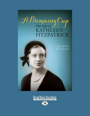 A Brimming Cup: The Life of Kathleen Fitzpatrick