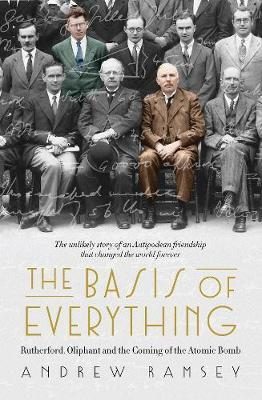 The Basis of Everything: Rutherford, Oliphant and the Coming of theAtomicBomb