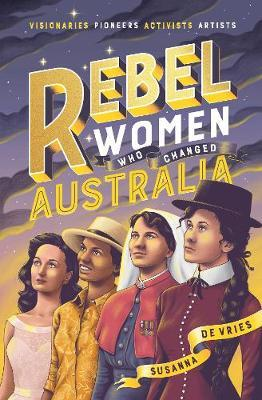 Rebel Women WhoChangedAustralia