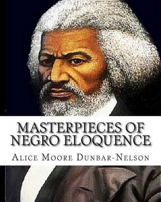 Masterpieces of Negro Eloquence: The Best Speeches delivered by the Negro from the days of Slavery to thePresenttime.