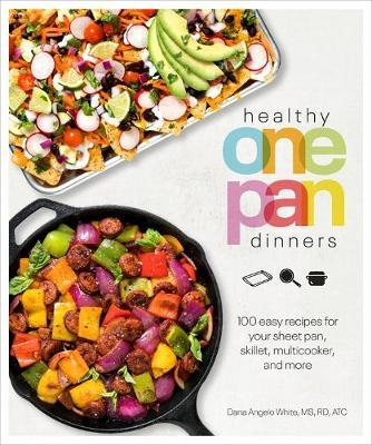 Healthy One Pan Dinners: 100 Easy Recipes for Your Sheet Pan, Skillet, Multicooker and More