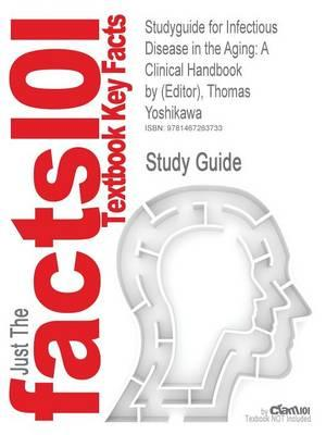Studyguide for Infectious Disease in the Aging: A Clinical Handbook by (Editor), Thomas Yoshikawa,ISBN9781603275330