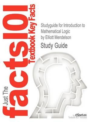 Studyguide for Introduction to Mathematical Logic by Mendelson, Elliott,ISBN9781584888765