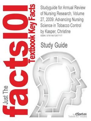 Studyguide for Annual Review of Nursing Research, Volume 27, 2009: Advancing Nursing Science in Tobacco Control by Kasper, Christine,ISBN97808261175