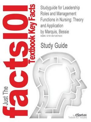 Studyguide for Leadership Roles and Management Functions in Nursing: Theory and Application by Marquis, Bessie, ISBN 9781608316854