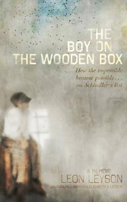 The Boy on the Wooden Box: How the Impossible Became Possible . . . onSchindler'sList