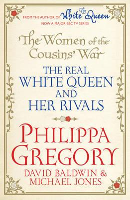 The Women of the Cousins'  War: The Real White Queen AndHerRivals