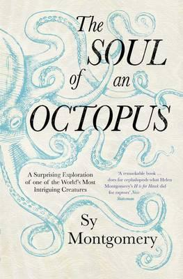 The Soul of an Octopus: A Surprising Exploration Into the WonderofConsciousness