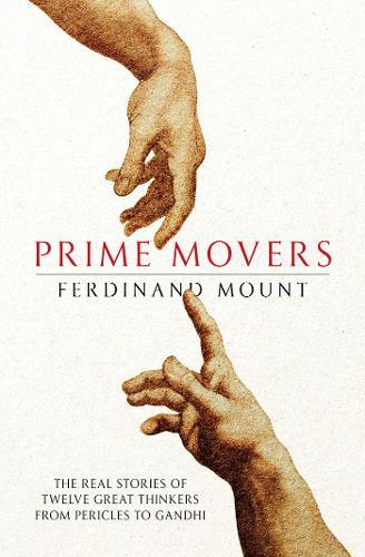 Prime Movers: The real stories of twelve great thinkers from PericlestoGandhi