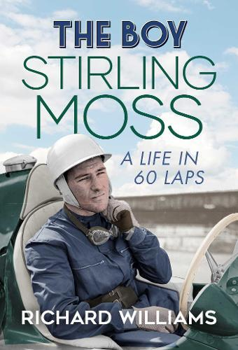 The Boy: Stirling Moss: A Life in 60 Laps
