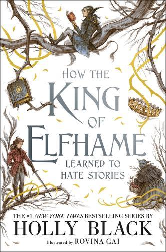 How the King of Elfhame Learned to Hate Stories (The Folk of the Air series)