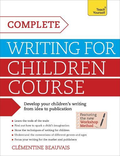 Complete Writing For Children Course: Develop your childrens writing from ideatopublication