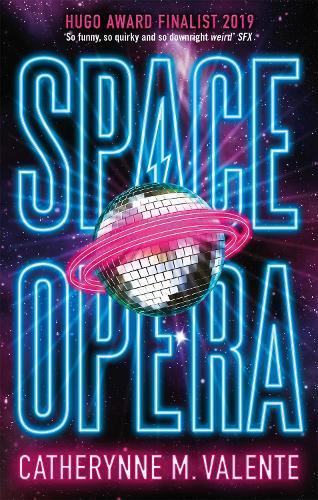 Space Opera: HUGO AWARD FINALIST FOR BESTNOVEL2019
