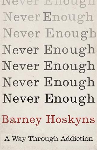 Never Enough: A WayThroughAddiction