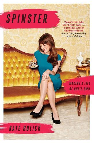 Spinster: Making a Life ofOne'sOwn