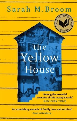 The Yellow House: WINNER OF THE NATIONAL BOOK AWARDFORNONFICTION