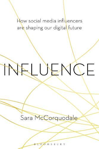 Influence: How Social Media Influencers are Shaping OurDigitalFuture