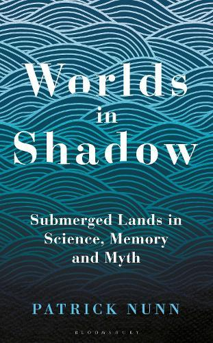 Worlds in Shadow: Submerged Lands in Science, Memory and Myth