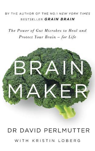 Brain Maker: The Power of Gut Microbes to Heal and Protect Your Brain -forLife