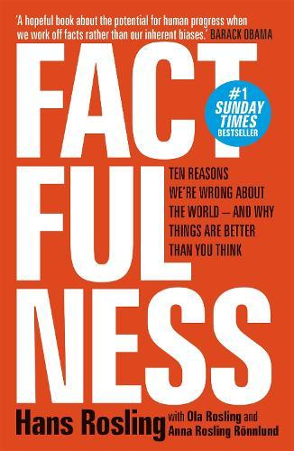 Factfulness: Ten Reasons We're Wrong About The World - And Why Things Are Better ThanYouThink
