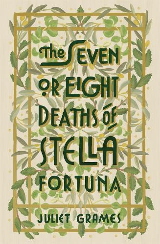 The Seven or Eight Deaths of Stella Fortuna: A stunning novel about one extraordinary family's deep-buried secrets
