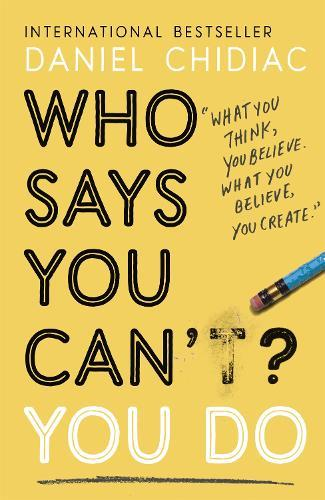 Who Says You Can't? You Do: The life-changing self help book that's empowering people around the world to live anextraordinarylife