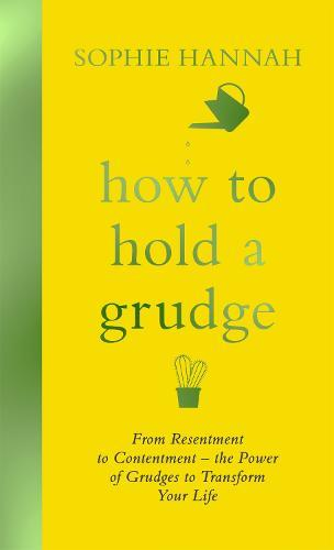 How to Hold a Grudge: From Resentment to Contentment - the Power of Grudges to TransformYourLife
