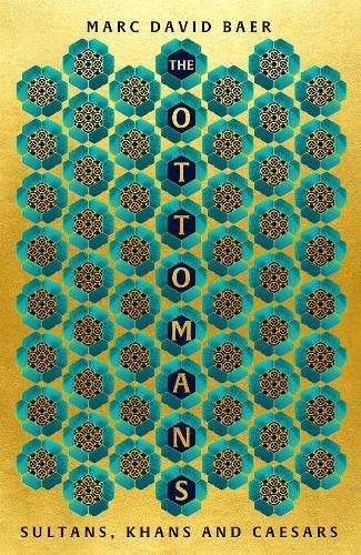 The Ottomans: Khans, Caesars and Caliphs