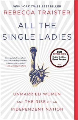 All the Single Ladies: Unmarried Women and the Rise of anIndependentNation