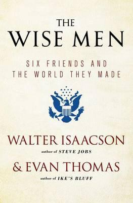 The Wise Men: Six Friends and the WorldTheyMade