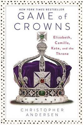 Game of Crowns: Elizabeth, Camilla, Kate, andtheThrone
