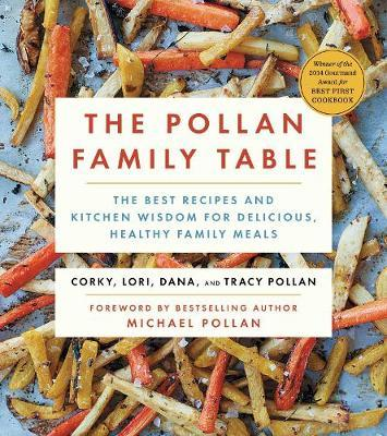 The Pollan Family Table: The Best Recipes and Kitchen Wisdom for Delicious, HealthyFamilyMeals