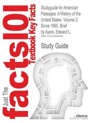 Studyguide for American Passages: A History of the United States, Volume 2: Since 1865, Brief by Ayers, Edward L.,ISBN9780495915218