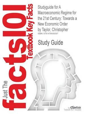 Studyguide for a Macroeconomic Regime for the 21st Century: Towards a New Economic Order by Taylor, Christopher, ISBN 9780415598972