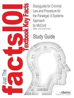 Studyguide for Criminal Law and Procedure for the Paralegal: A Systems Approach by McCord, ISBN 9781401865641