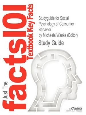 Studyguide for Social Psychology of Consumer Behavior by (Editor), Michaela Wanke,ISBN9781841694986
