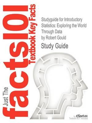 Studyguide for Introductory Statistics: Exploring the World Through Data by Gould, Robert,ISBN9780321322159