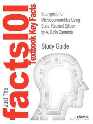 Studyguide for Microeconometrics Using Stata, Revised Edition by Cameron, A. Colin,ISBN9781597180733
