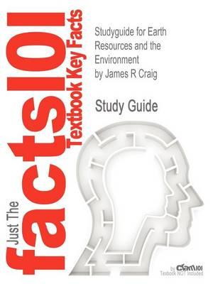 Studyguide for Earth Resources and the Environment by Craig, James R, ISBN 9780321676481