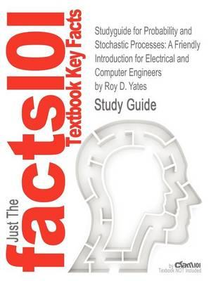 Studyguide for Probability and Stochastic Processes: A Friendly Introduction for Electrical and Computer Engineers by Yates, Roy D., ISBN 978047127214