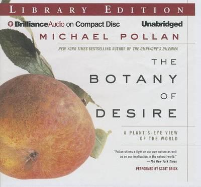 The Botany of Desire: A Plant's-Eye View of the World:LibraryEdition