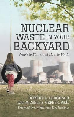 Nuclear Waste in Your Backyard: Who's to Blame and How toFixIt