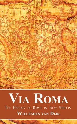 Via Roma: The History of Rome in Fifty Streets