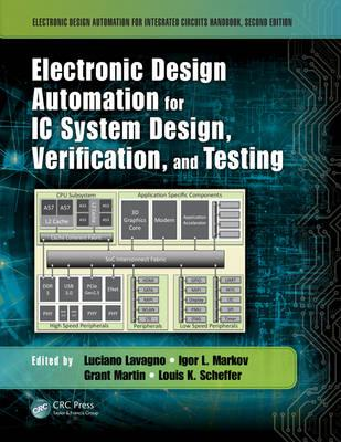 Electronic Design Automation for IC System Design, Verification, and  Testing by Luciano Lavagno (Politecnico di Torino, Italy), Igor L  Markov