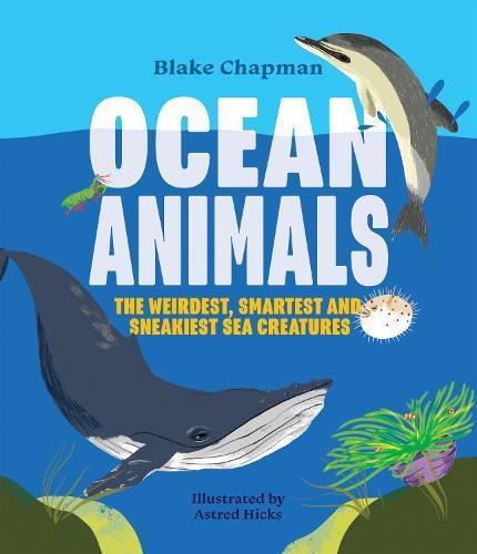Ocean Animals: The Weirdest, Smartest and SneakiestSeaCreatures