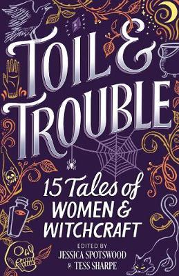 Toil & Trouble: 15 Tales of Women&Witchcraft