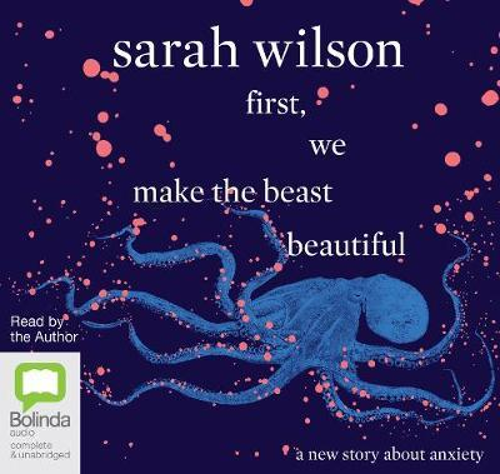 First, We Make The Beast Beautiful: A New StoryAboutAnxiety