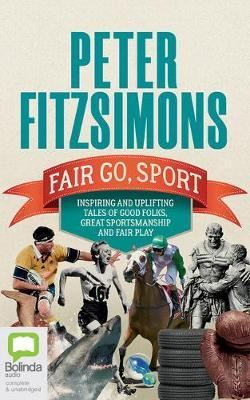 Fair Go, Sport: Inspiring and Uplifting Tales of the Good Folks, Great Sportsmanship and Fair Play